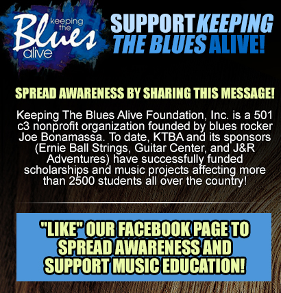 Support Keeping The Blues Alive! Share this message! Keeping The Blues Alive Foundation, Inc. is a 501 c3 nonprofit organization founded by blues rocker Joe Bonamassa. KTBA has successfully funded scholarships and music projects affecting more than 2500 students all over the country! 'Like' our Facebook page to spread awareness and support music education!